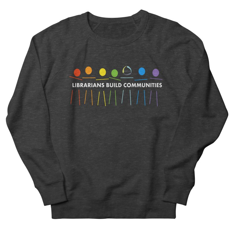 Rainbow Community (White Text / Dark Background) Women's Sweatshirt by North Carolina Library Association Summer Shop