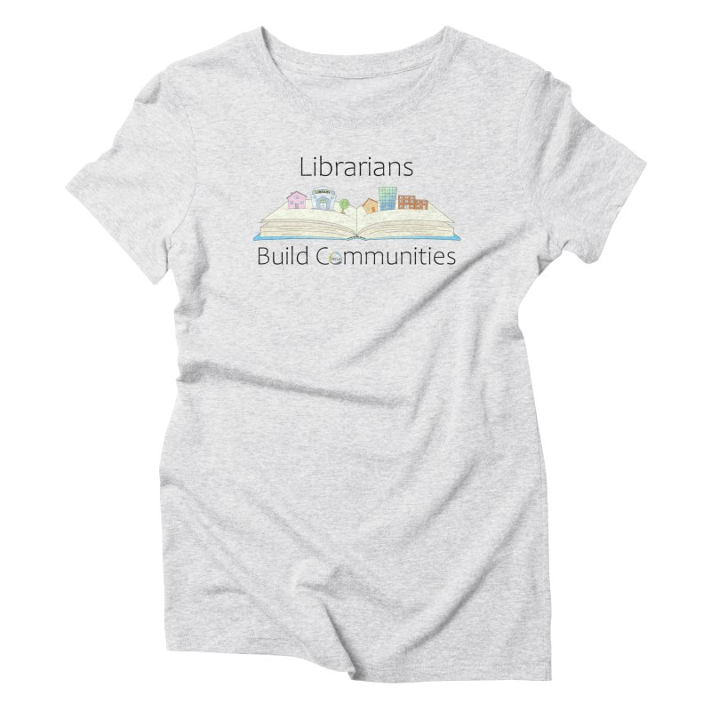Pop-Up Communities (Black Text / Light Background) Women's T-Shirt by North Carolina Library Association Summer Shop