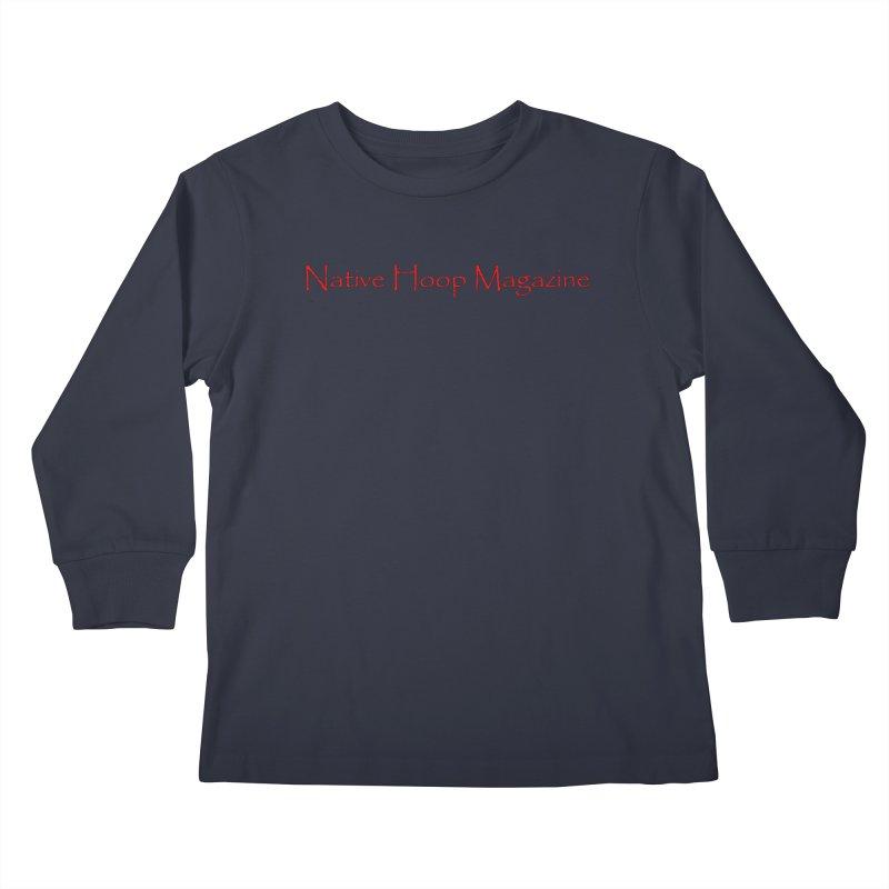 Native Hoop Magazine Kids Longsleeve T-Shirt by NativeHoopMagazine's Artist Shop