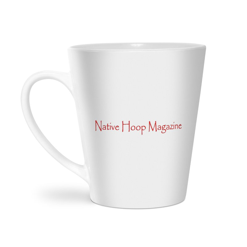Native Hoop Magazine Accessories Latte Mug by NativeHoopMagazine's Artist Shop