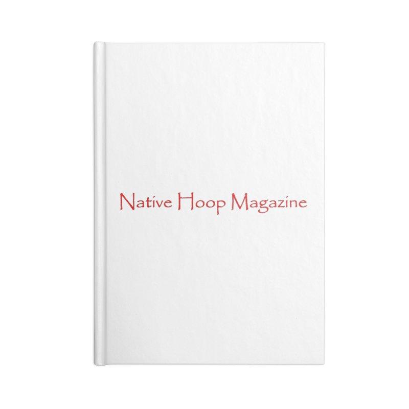 Native Hoop Magazine Accessories Lined Journal Notebook by NativeHoopMagazine's Artist Shop
