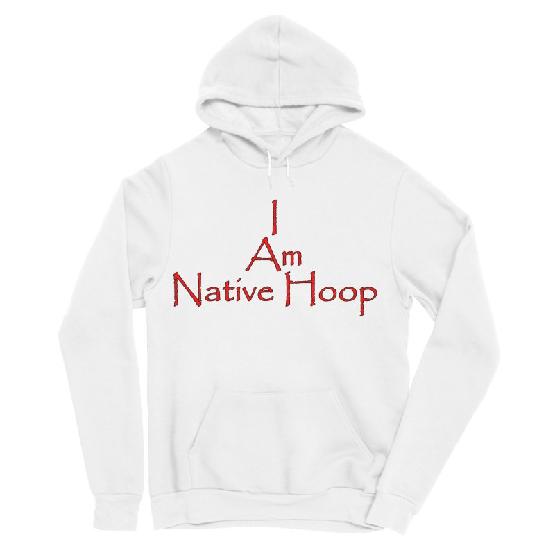 I Am Native Hoop Men's Sponge Fleece Pullover Hoody by NativeHoopMagazine's Artist Shop