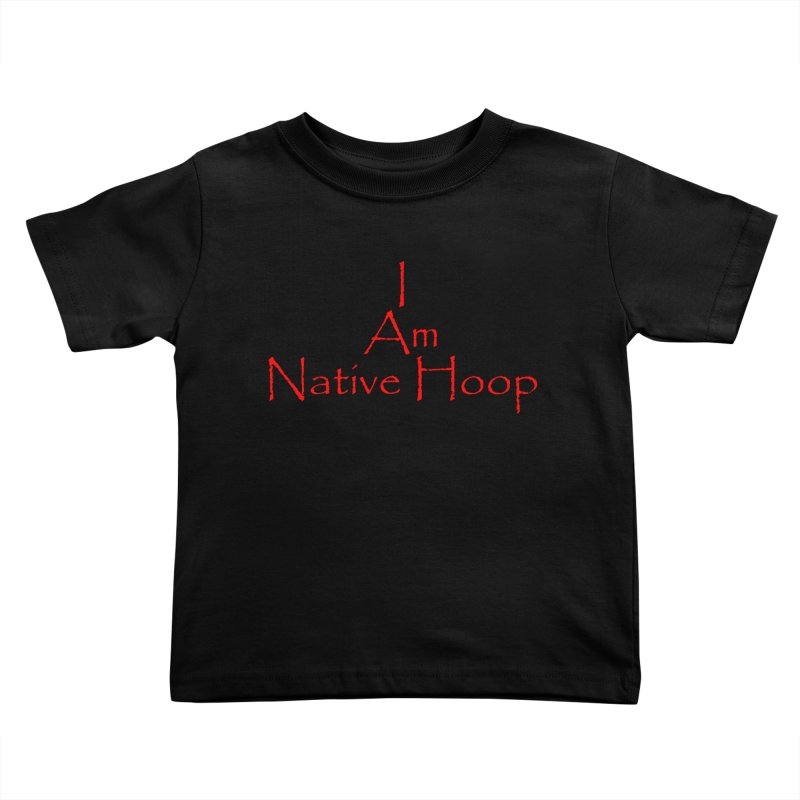 I Am Native Hoop Kids Toddler T-Shirt by NativeHoopMagazine's Artist Shop