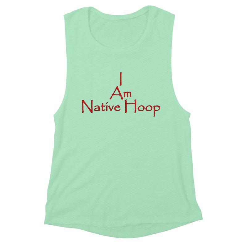 I Am Native Hoop Women's Muscle Tank by NativeHoopMagazine's Artist Shop