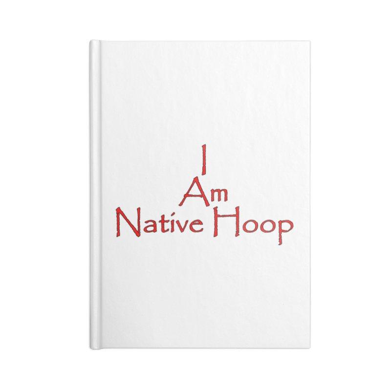 I Am Native Hoop Accessories Lined Journal Notebook by NativeHoopMagazine's Artist Shop