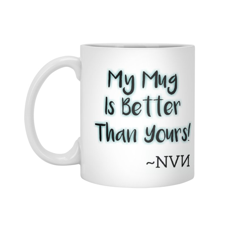 My Mug is Better Than Yours - Fancy Accessories Mug by NaturevsNarcissism's Podcast Swag Shop