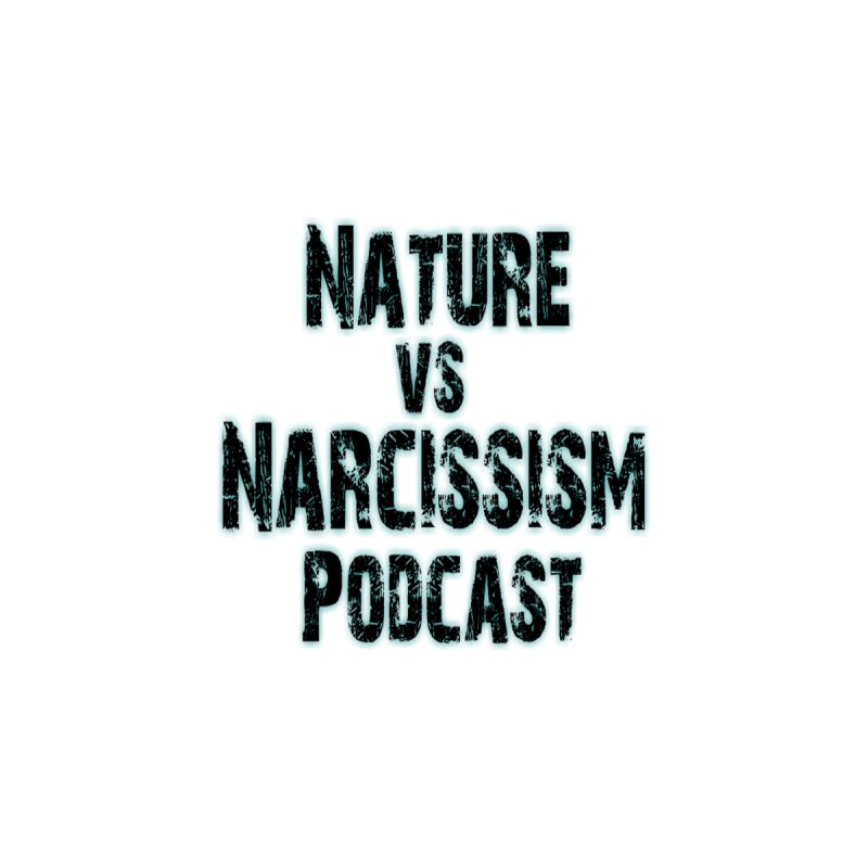 Nature vs Narcissism Podcast by NaturevsNarcissism's Podcast Swag Shop