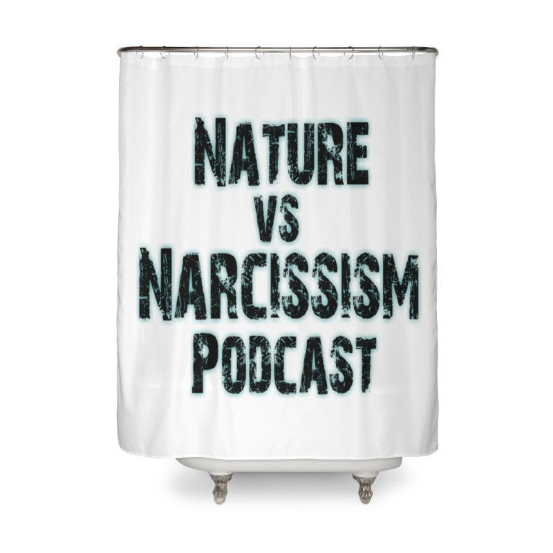 Nature vs Narcissism Podcast Home Shower Curtain by NaturevsNarcissism's Podcast Swag Shop