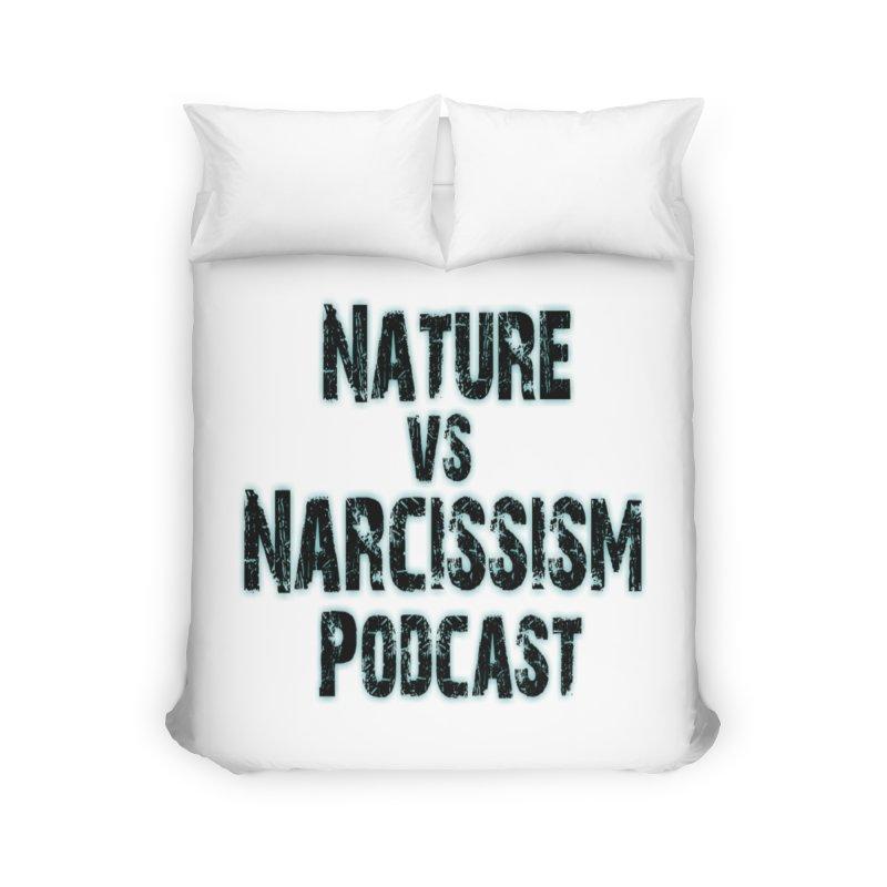 Nature vs Narcissism Podcast Home Duvet by NaturevsNarcissism's Podcast Swag Shop