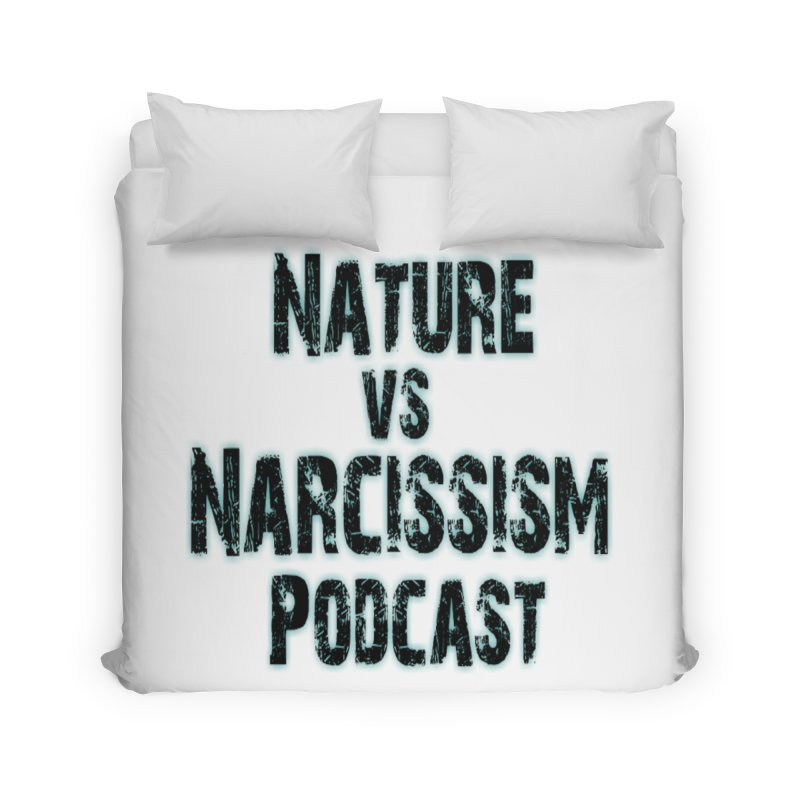 Nature vs Narcissism Podcast Home Duvet by NaturevsNarcissism's Podcast Swag Shop
