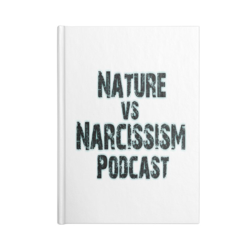 Nature vs Narcissism Podcast Accessories Notebook by NaturevsNarcissism's Podcast Swag Shop