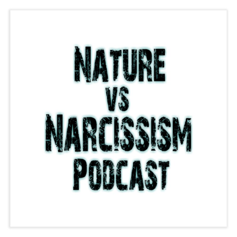 Nature vs Narcissism Podcast Home Fine Art Print by NaturevsNarcissism's Podcast Swag Shop