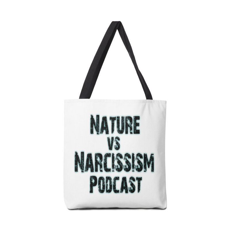 Nature vs Narcissism Podcast Accessories Bag by NaturevsNarcissism's Podcast Swag Shop
