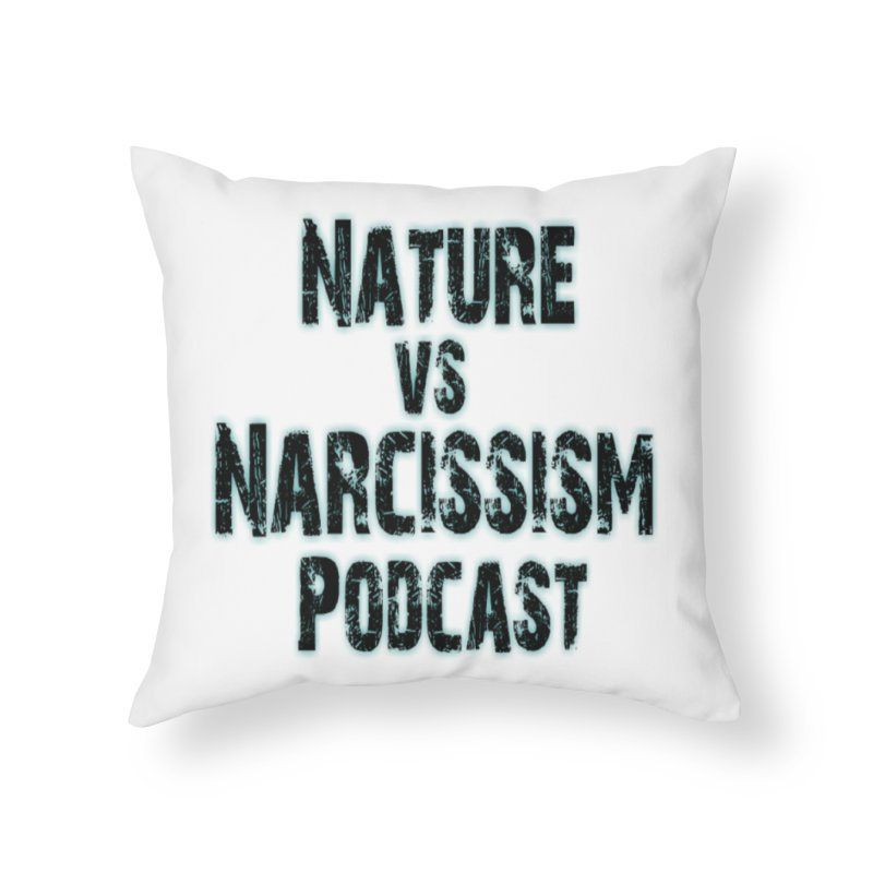 Nature vs Narcissism Podcast Home Throw Pillow by NaturevsNarcissism's Podcast Swag Shop