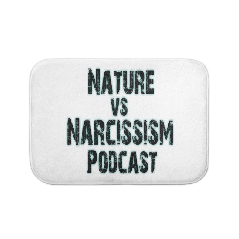Nature vs Narcissism Podcast Home Bath Mat by NaturevsNarcissism's Podcast Swag Shop