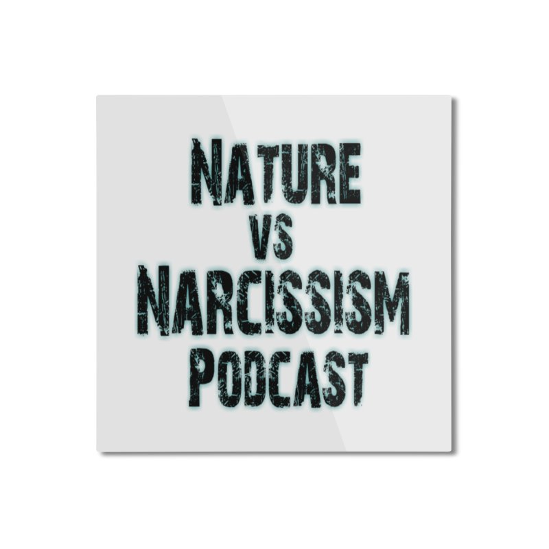 Nature vs Narcissism Podcast Home Mounted Aluminum Print by NaturevsNarcissism's Podcast Swag Shop