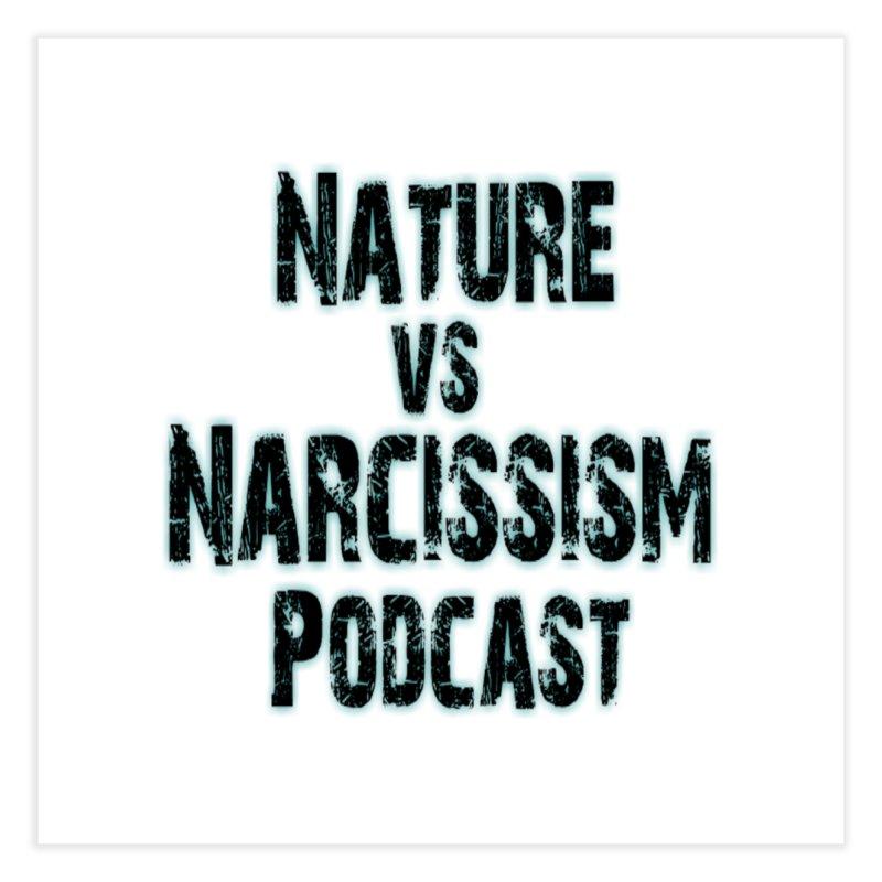 Nature vs Narcissism Podcast Home Fine Art Print by NaturevsNarcissism's Podcast Swag Shop