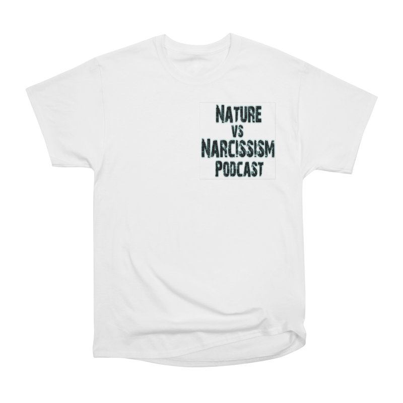 Nature vs Narcissism Podcast Women's Heavyweight Unisex T-Shirt by NaturevsNarcissism's Podcast Swag Shop