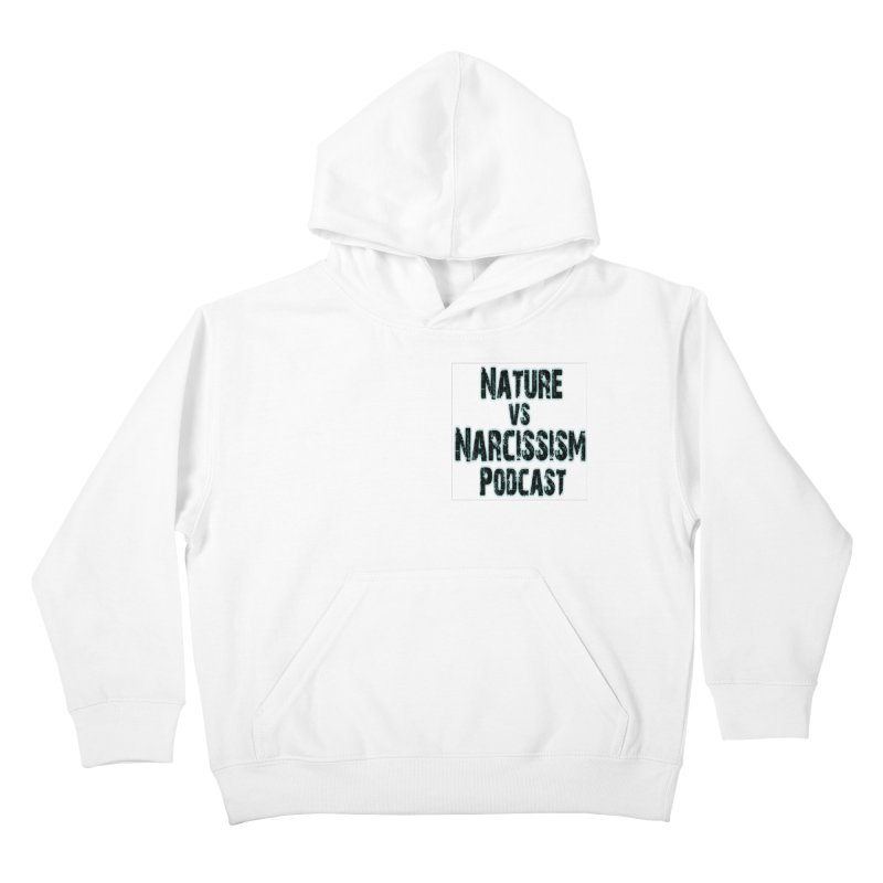 Nature vs Narcissism Podcast Kids Pullover Hoody by NaturevsNarcissism's Podcast Swag Shop