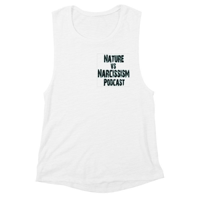 Nature vs Narcissism Podcast Women's Muscle Tank by NaturevsNarcissism's Podcast Swag Shop