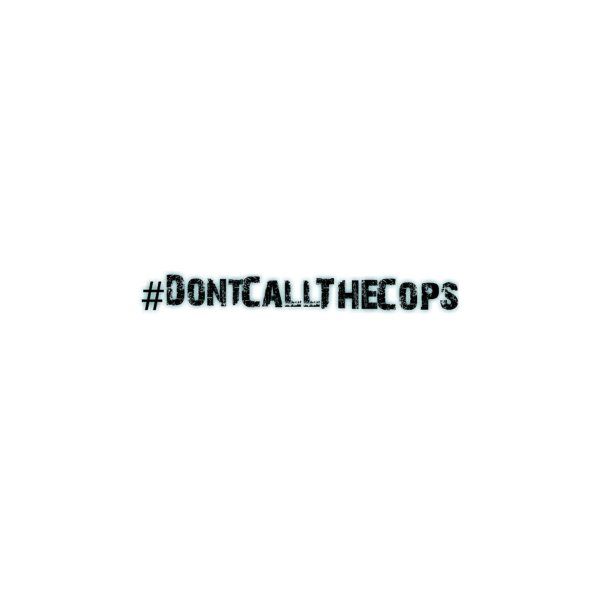 image for #DontCallTheCops