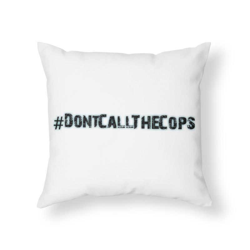#DontCallTheCops Home Throw Pillow by NaturevsNarcissism's Podcast Swag Shop