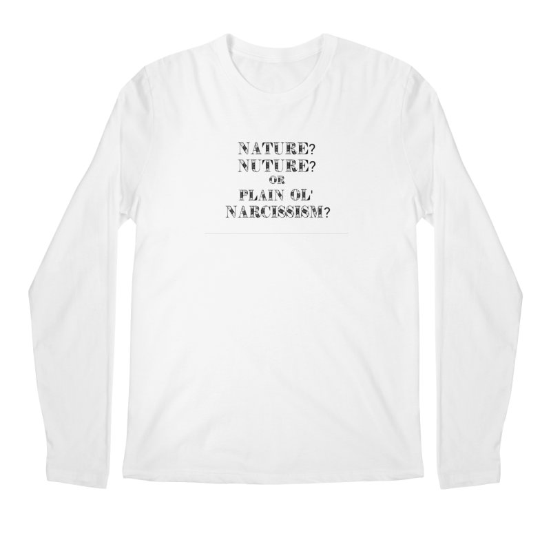 Nature? Nurture? Or Plain Ol' Narcissism? Men's Regular Longsleeve T-Shirt by NaturevsNarcissism's Podcast Swag Shop