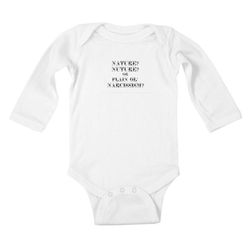 Nature? Nurture? Or Plain Ol' Narcissism? Kids Baby Longsleeve Bodysuit by NaturevsNarcissism's Podcast Swag Shop