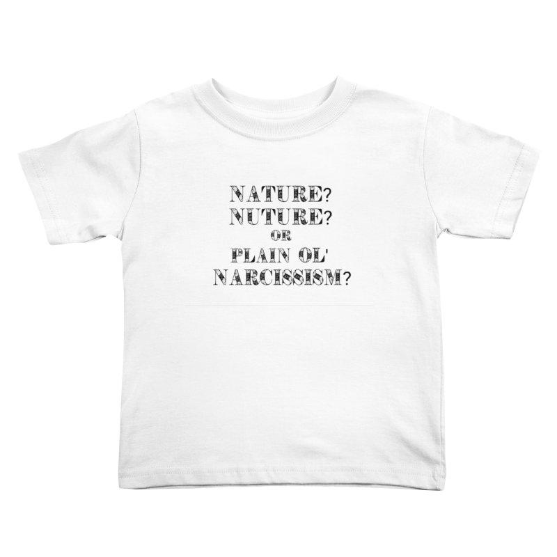 Nature? Nurture? Or Plain Ol' Narcissism? Kids Toddler T-Shirt by NaturevsNarcissism's Podcast Swag Shop