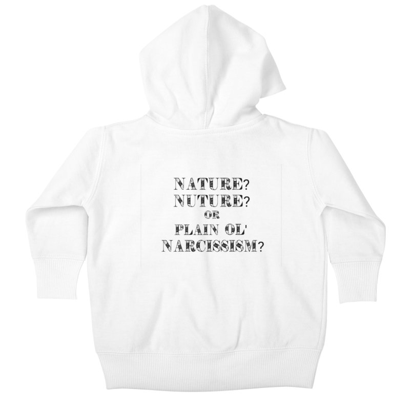 Nature? Nurture? Or Plain Ol' Narcissism? Kids Baby Zip-Up Hoody by NaturevsNarcissism's Podcast Swag Shop