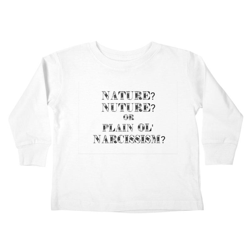 Nature? Nurture? Or Plain Ol' Narcissism? Kids Toddler Longsleeve T-Shirt by NaturevsNarcissism's Podcast Swag Shop