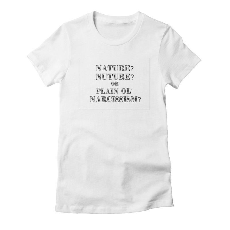Nature? Nurture? Or Plain Ol' Narcissism? Women's T-Shirt by NaturevsNarcissism's Podcast Swag Shop