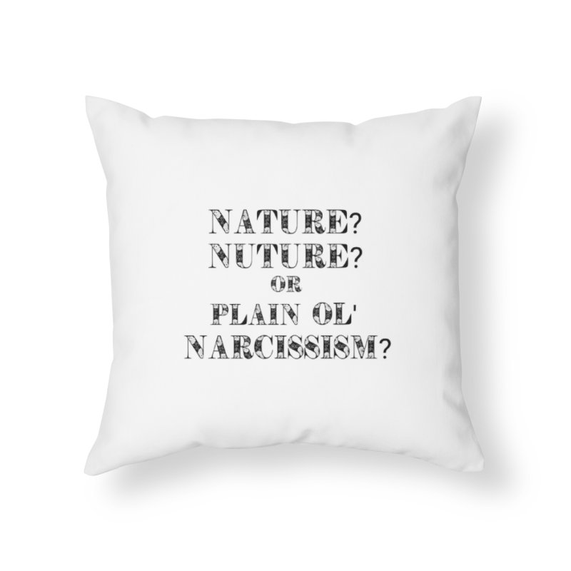 Nature? Nurture? Or Plain Ol' Narcissism? Home Throw Pillow by NaturevsNarcissism's Podcast Swag Shop