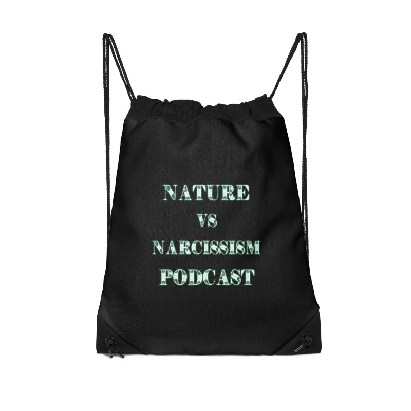Nature vs Narcissism Podcast (Black background/green letters) Accessories Drawstring Bag Bag by NaturevsNarcissism's Podcast Swag Shop