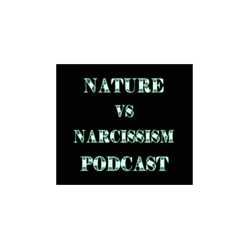 Nature vs Narcissism Podcast (Black background/green letters) Home Mounted Aluminum Print by NaturevsNarcissism's Podcast Swag Shop