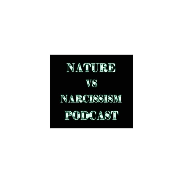 image for Nature vs Narcissism Podcast (Black background/green letters)