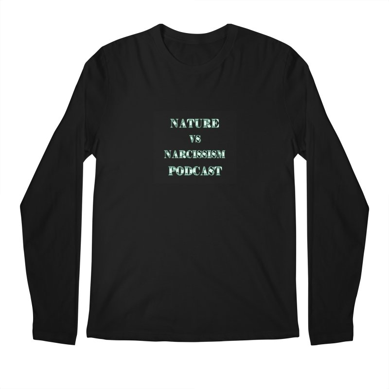 Nature vs Narcissism Podcast (Black background/green letters) Men's Regular Longsleeve T-Shirt by NaturevsNarcissism's Podcast Swag Shop