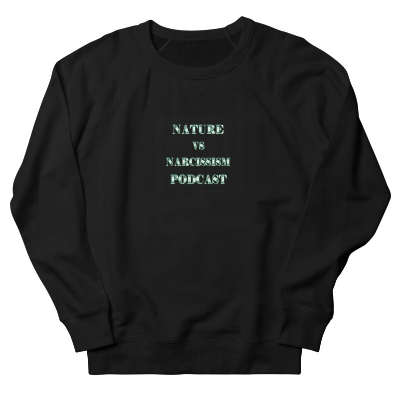 Nature vs Narcissism Podcast (Black background/green letters) Women's French Terry Sweatshirt by NaturevsNarcissism's Podcast Swag Shop