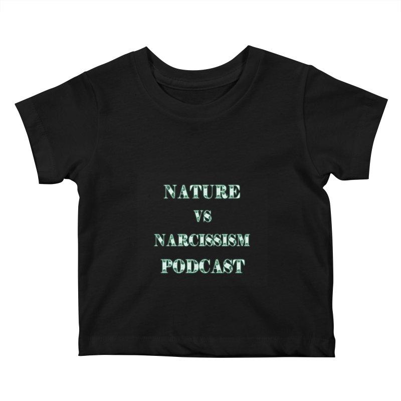 Nature vs Narcissism Podcast (Black background/green letters) Kids Baby T-Shirt by NaturevsNarcissism's Podcast Swag Shop