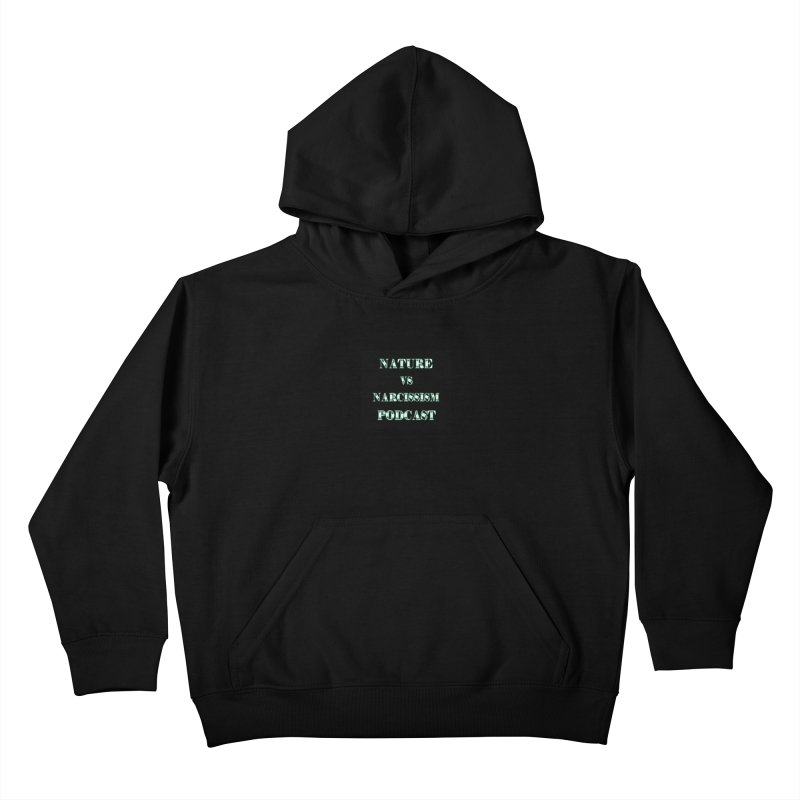 Nature vs Narcissism Podcast (Black background/green letters) Kids Pullover Hoody by NaturevsNarcissism's Podcast Swag Shop