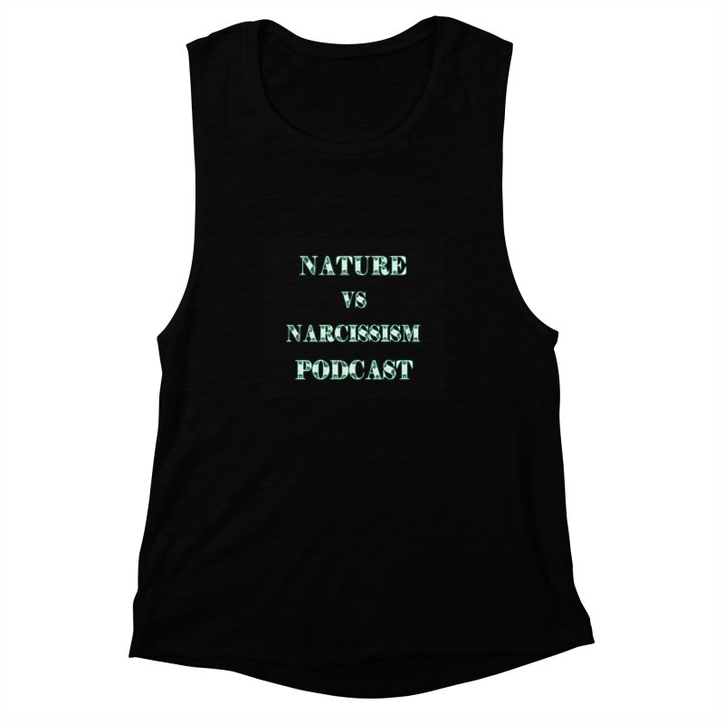 Nature vs Narcissism Podcast (Black background/green letters) Women's Muscle Tank by NaturevsNarcissism's Podcast Swag Shop