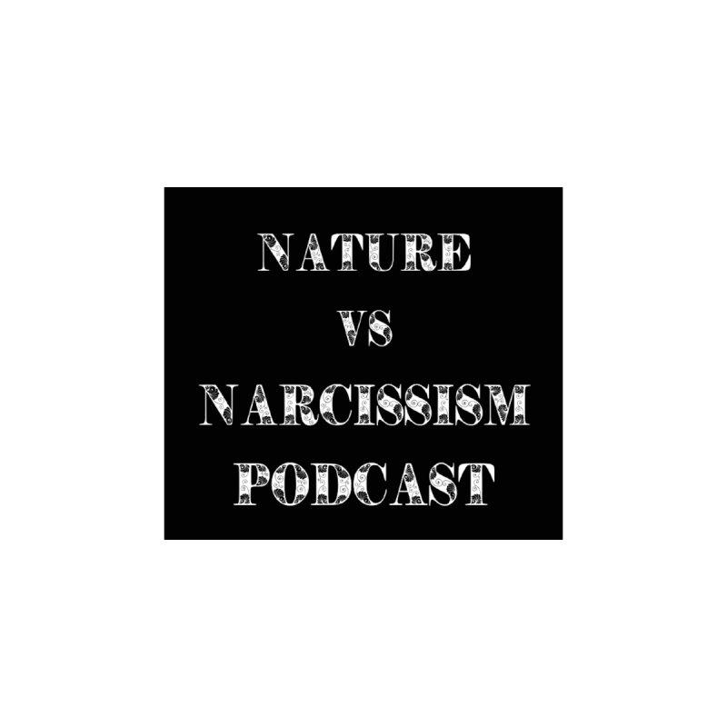 Nature vs Narcissism (Black background/white letters) by NaturevsNarcissism's Podcast Swag Shop