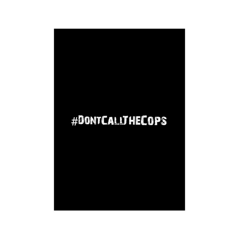#DontCallTheCops (Black background) by NaturevsNarcissism's Podcast Swag Shop