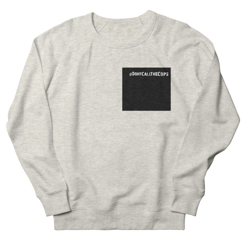 #DontCallTheCops (Black background) Men's French Terry Sweatshirt by NaturevsNarcissism's Podcast Swag Shop