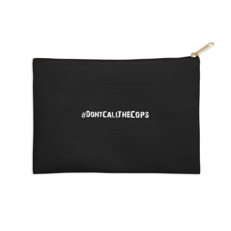 #DontCallTheCops (Black background) Accessories Zip Pouch by NaturevsNarcissism's Podcast Swag Shop