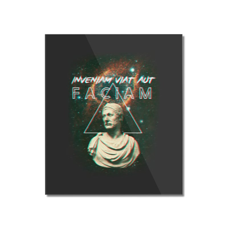 INVENIAM VIAM AUT FACIAM Home Mounted Acrylic Print by Den of the Wolf