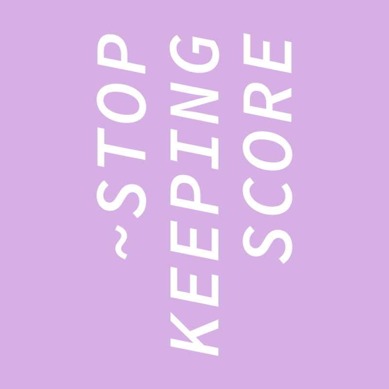 Stop Keeping Score by Nina Christensen Women's Wear