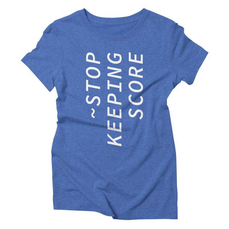 Stop Keeping Score Women's Triblend T-shirt by Nina Christensen Women's Wear