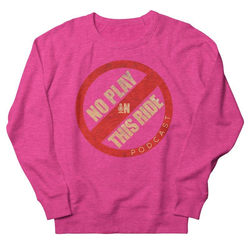 Noplay1 Women's Sweatshirt by NoPlayInThisRide's Artist Shop