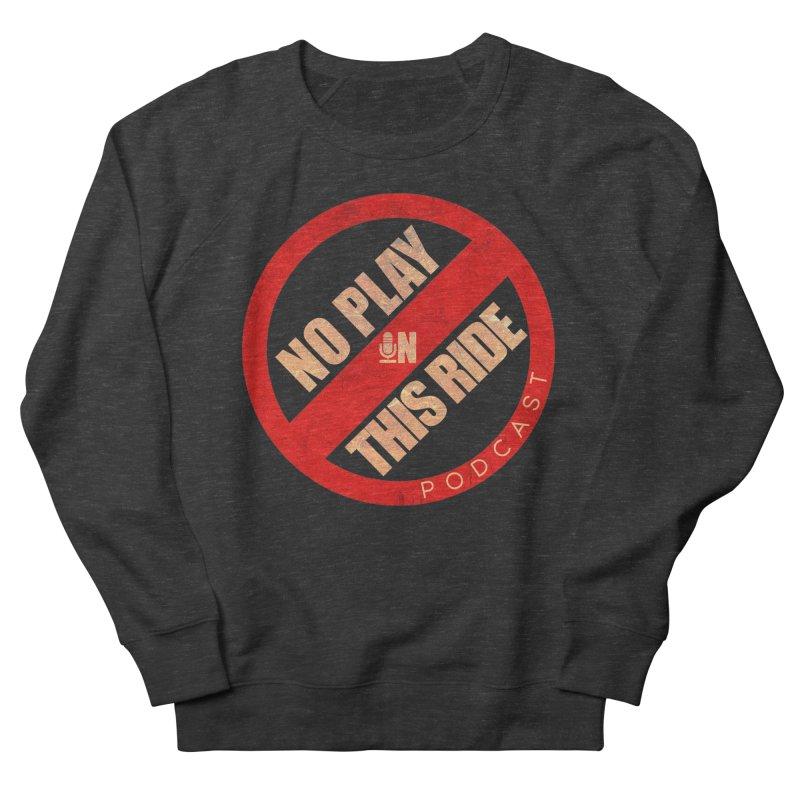 Noplay1 Men's Sweatshirt by NoPlayInThisRide's Artist Shop